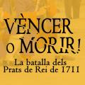 Vèncer o Morir, La Batalla dels Prats de Rei de 1711